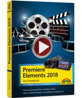 Premiere Elements 2018 - Das Praxisbuch